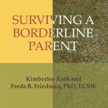 Surviving a Borderline Parent How to Heal Your Childhood Wounds and Build Trust, Boundaries, and Self-Esteem, Freda B. Friedman
