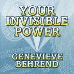 Your Invisible Power Troward's Wisdom Shared By His One and Only Student, Genevieve Behrend