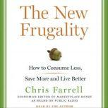 The New Frugality How to Consume Less, Save More, and Live Better, Chris Farrell