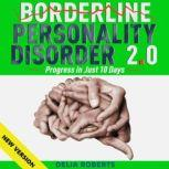 BORDERLINE PERSONALITY DISORDER 2.0. Progress in Just 10 Days. Rebalance Your Life, Brain Training to Master Emotions & Anxiety. Dialectical Behavior Therapy • Techniques • Hypnosis • Meditations. NEW VERSION, DELIA ROBERTS