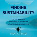 Finding Sustainability The personal and professional journey of a plastic bag, Trent Romer