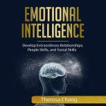 Emotional Intelligence Develop Extraordinary Relationships, People Skills, and Social Skills, Theresa Chang
