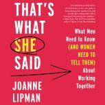 That's What She Said What Men Need To Know (and Women Need to Tell Them) About Working Together, Joanne Lipman
