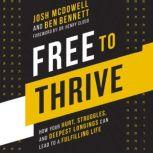 Free to Thrive How Your Hurt, Struggles, and Deepest Longings Can Lead to a Fulfilling Life, Josh McDowell
