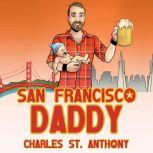 San Francisco Daddy One Gay Man's Chronicle of His Adventures in Life and Love, Charles St. Anthony