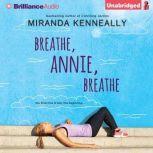 Breathe, Annie, Breathe, Miranda Kenneally