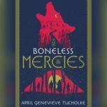 The Boneless Mercies, April Genevieve Tucholke