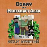 Diary of a Minecraft Alex Book 5: Ocelot Adventure (An Unofficial Minecraft Diary Book), MC Steve
