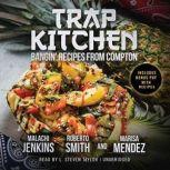 Trap Kitchen Bangin' Recipes from Compton, Malachi Jankins; Roberto Smith; Marisa Mendez