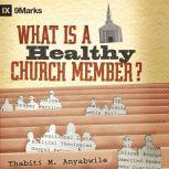 What Is a Healthy Church Member, Thabiti M. Anyabwile
