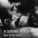 In Sunshine or In Shadow Short Stories Volume 1, Josh Lanyon
