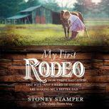 My First Rodeo How Three Daughters, One Wife, and a Herd of Others Are Making Me a Better Dad, Stoney Stamper