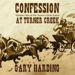 Confession At Turner Creek Volume One in The Turner Creek Series, Gary Harding