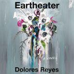 Eartheater A Novel, Dolores Reyes