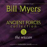 Ancient Forces Collection: The Wiccan, Bill Myers