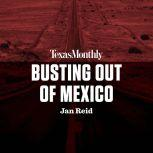 Busting Out of Mexico, Jan Reid