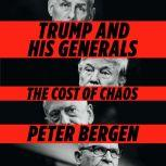 Trump and His Generals The Cost of Chaos, Peter Bergen