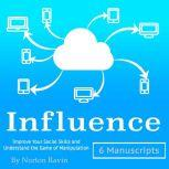 Influence Improve Your Social Skills and Understand the Game of Manipulation, Norton Ravin