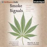 Smoke Signals A Social History of Marijuana - Medical, Recreational, and Scientific, Martin A. Lee