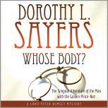 Whose Body?: The Singular Adventure of the Man with the Golden Pince-Nez: A Lord Peter Wimsey Mystery, Dorothy L. Sayers