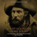 Rocky Mountain Harry Yount: The Life and Legacy of the Famous American Explorer and Mountain Man, Charles River Editors