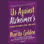 Us Against Alzheimer's Stories of Family, Love, and Faith, Marita Golden