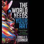 The World Needs Your Art, Danielle E. Fournier