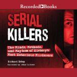 Serial Killers The Minds, Methods, and Mayhem of History's Most Notorious Murderers, Richard Estep