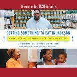Getting Something to Eat in Jackson Race, Class, and Food in the America South, Joseph C. Ewoodzie, Jr.