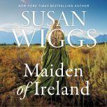 The Maiden of Ireland A Novel, Susan Wiggs