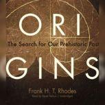 Origins The Search for Our Prehistoric Past, Frank H. T. Rhodes