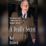A Deadly Secret The Bizarre and Chilling Story of Robert Durst, Matt Birkbeck