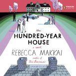 The Hundred-Year House, Rebecca Makkai