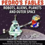 Pedros Fables: Robots, Aliens, Planets, and Outer Space, Pedro Pablo Sacristn