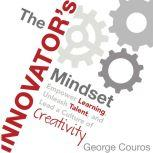 The Innovator's Mindset: Empower Learning, Unleash Talent, and Lead a Culture of Creativity, George Couros
