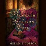 Beneath a Golden Veil, Melanie Dobson