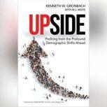 Upside Profiting from the Profound Demographic Shifts Ahead, Kenneth W. Gronbach