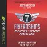 Seven Friendships Every Man Needs Gathering Your Pit Crew for the Race of Life, Justin Erickson