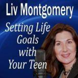 Setting Life Goals with Your Teen Living by Design, Liv Montgomery