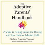 The Adoptive Parents' Handbook A Guide to Healing Trauma and Thriving with Your Foster or Adopted Child, Barbara Cummins Tantrum