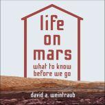 Life on Mars What to Know Before We Go, David A. Weintraub