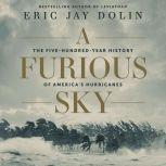 A Furious Sky The Five-Hundred-Year History of America's Hurricanes, Eric Jay Dolin