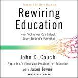 Rewiring Education How Technology Can Unlock Every Student's Potential, John D. Couch