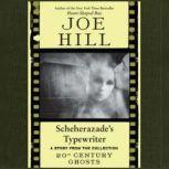Scheherazade's Typewriter, Joe Hill