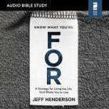Know What You're FOR: Audio Bible Studies A Strategy for Living the Life God Wants You to Live, Jeff Henderson