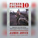 Pucker Factor 10 Memoir of a US Army Helicopter Pilot in Vietnam, James Joyce
