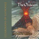 Guardians of GaHoole, Book Eight The Outcast, Kathryn Lasky