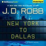 New York to Dallas An In Death Novel, J. D. Robb