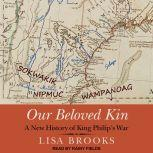 Our Beloved Kin A New History of King Philip's War, Lisa Brooks