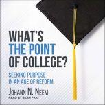 What's the Point of College? Seeking Purpose in an Age of Reform, Johann N. Neem
